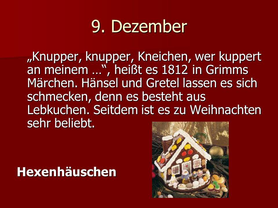 9. Dezember Knupper, knupper, Kneichen, wer kuppert an meinem …, heißt es 1812 in Grimms Märchen.