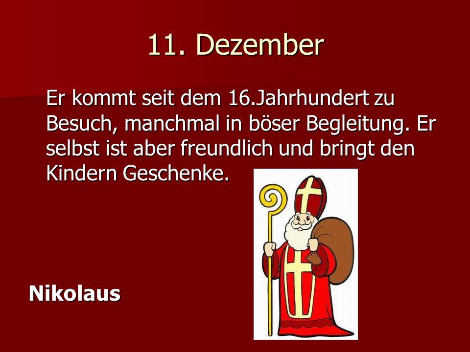 11. Dezember Er kommt seit dem 16.Jahrhundert zu Besuch, manchmal in böser Begleitung.