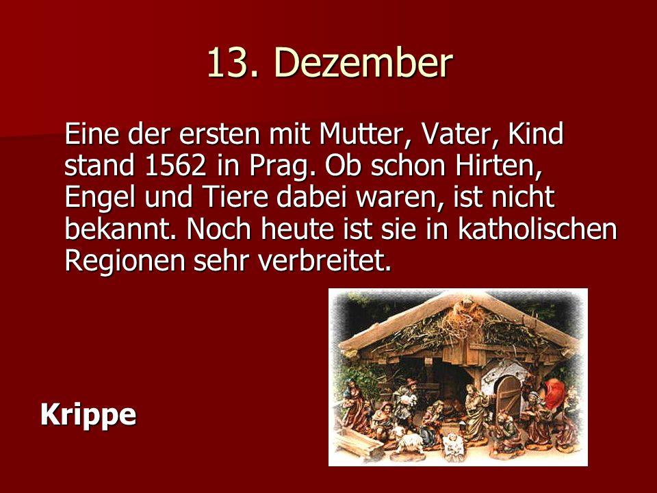 13. Dezember Eine der ersten mit Mutter, Vater, Kind stand 1562 in Prag.