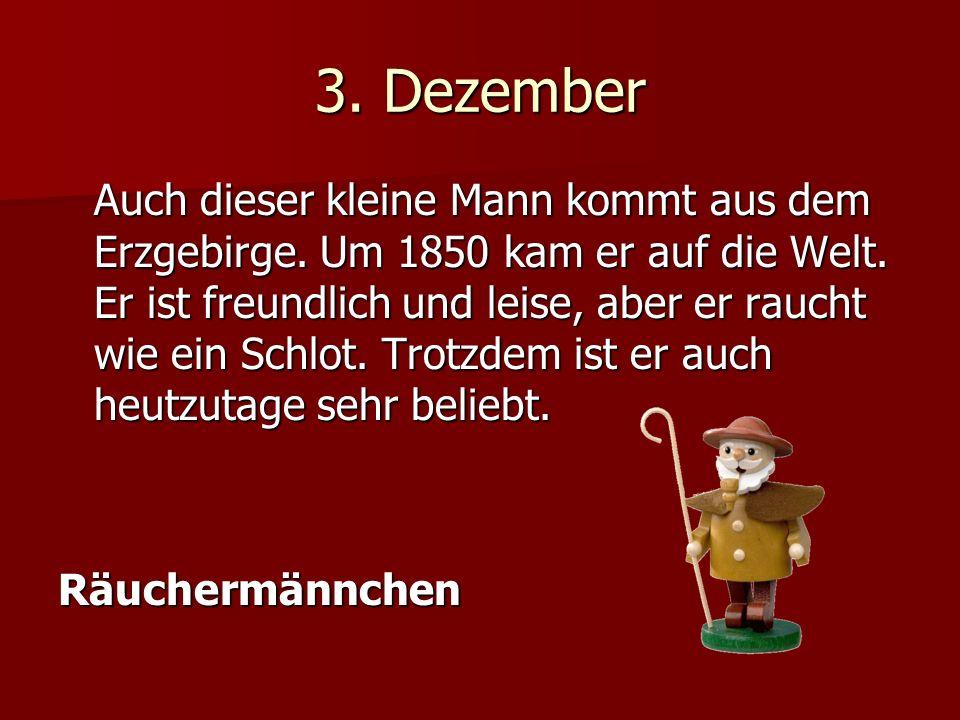 3. Dezember Auch dieser kleine Mann kommt aus dem Erzgebirge.