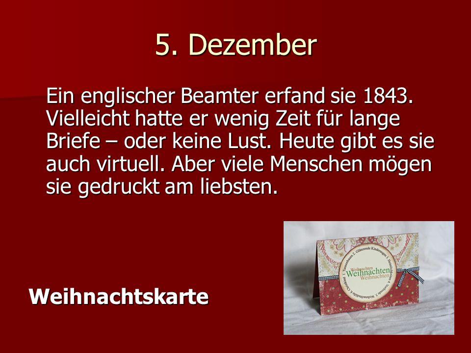 5. Dezember Ein englischer Beamter erfand sie 1843.