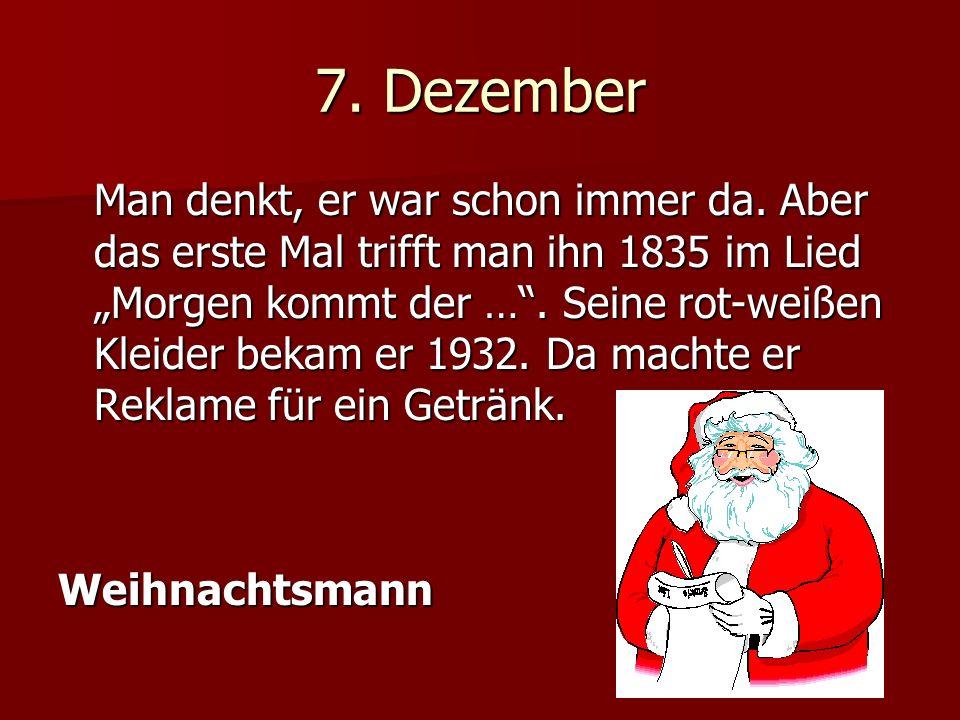 7. Dezember Man denkt, er war schon immer da.
