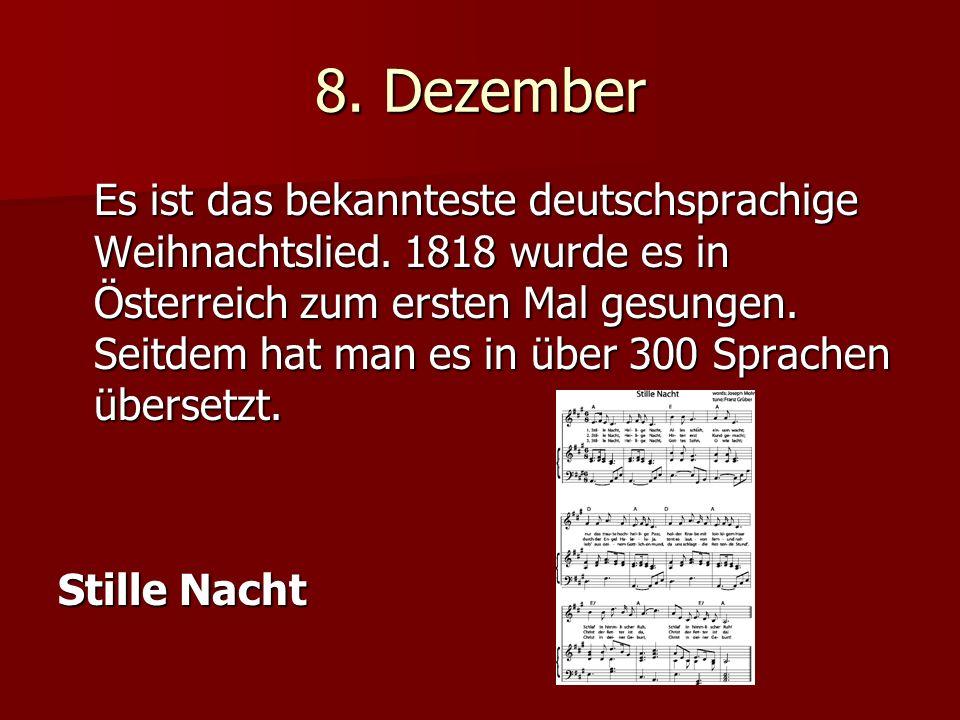 8. Dezember Es ist das bekannteste deutschsprachige Weihnachtslied.