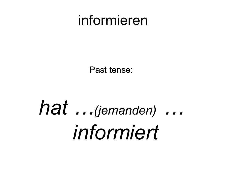 Past tense: hat … (jemanden) … informiert