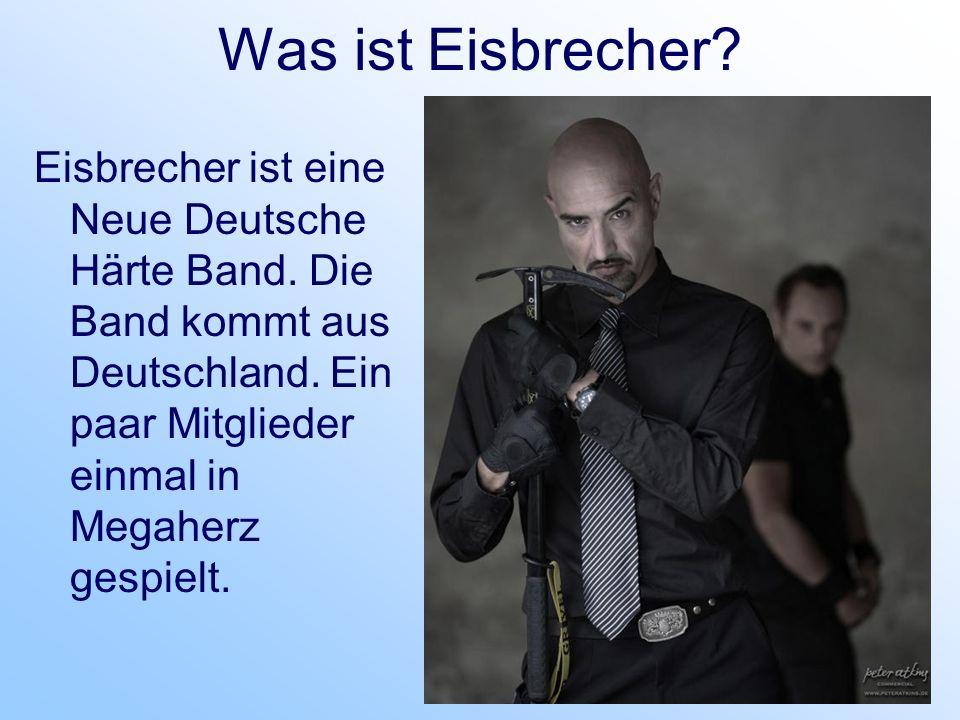Was ist Eisbrecher? Eisbrecher ist eine Neue Deutsche Härte Band. Die Band kommt aus Deutschland. Ein paar Mitglieder einmal in Megaherz gespielt.