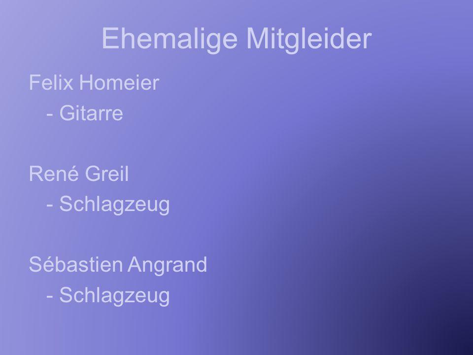 Ehemalige Mitgleider Felix Homeier - Gitarre René Greil - Schlagzeug Sébastien Angrand - Schlagzeug