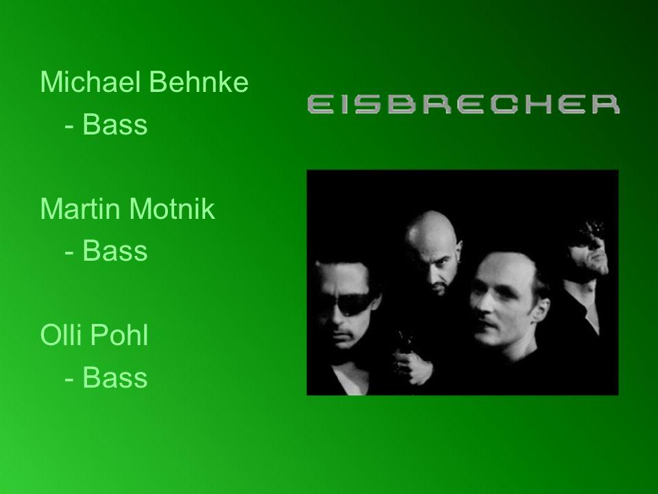 Michael Behnke - Bass Martin Motnik - Bass Olli Pohl - Bass