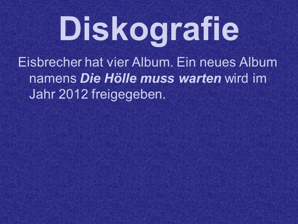 Diskografie Eisbrecher hat vier Album. Ein neues Album namens Die Hölle muss warten wird im Jahr 2012 freigegeben.