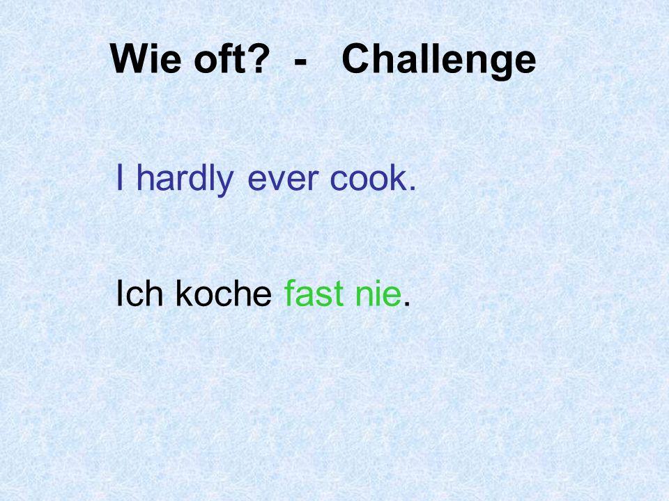 Wie oft? - Challenge I daily make my bed. Ich mache täglich mein Bett.