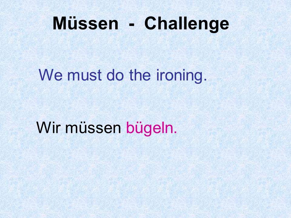 Müssen - Challenge My mum must clean the house. Meine Mutter muss das Haus putzen.