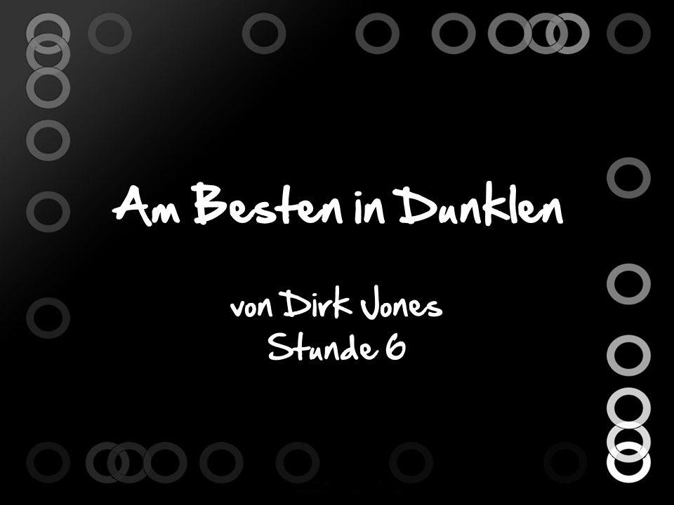 Am Besten in Dunklen von Dirk Jones Stunde 6