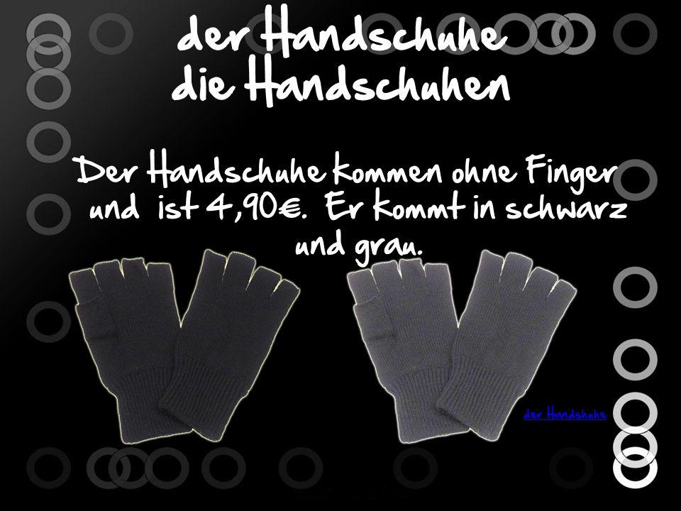der Handschuhe die Handschuhen Der Handschuhe kommen ohne Finger und ist 4,90.