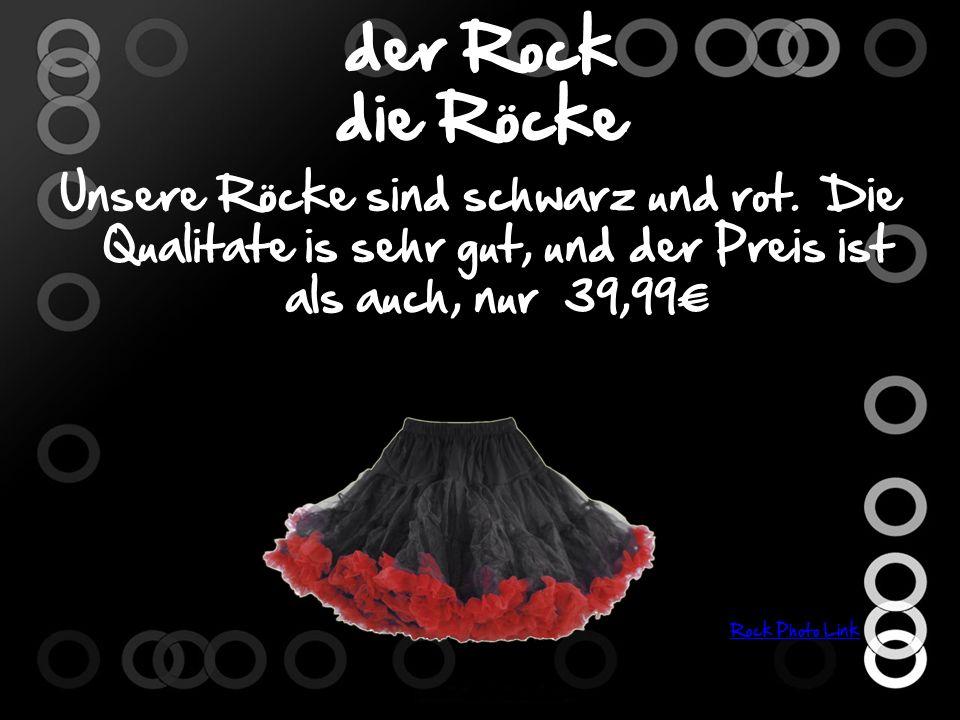 der Rock die Röcke Unsere Röcke sind schwarz und rot.