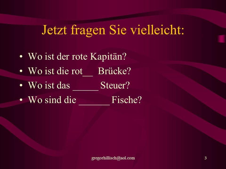 gregorhillisch@aol.com43 Richtig: rot en Kapitän rot e Brücke rote s Steuer rot e Fische