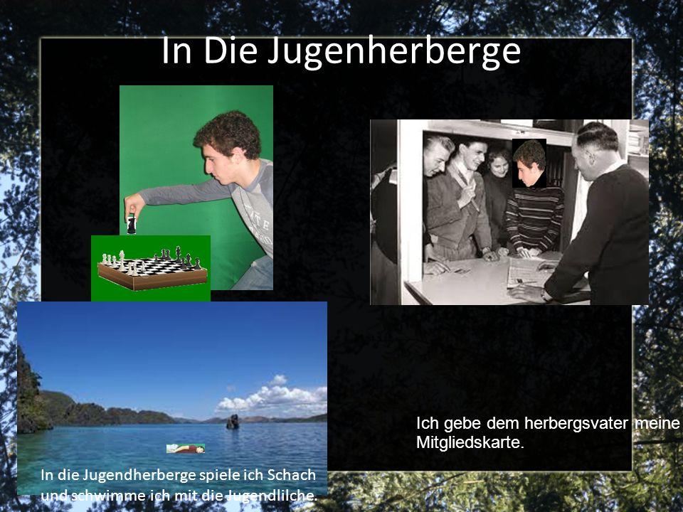 In Die Jugenherberge In die Jugendherberge spiele ich Schach und schwimme ich mit die Jugendlilche. Ich gebe dem herbergsvater meine Mitgliedskarte.