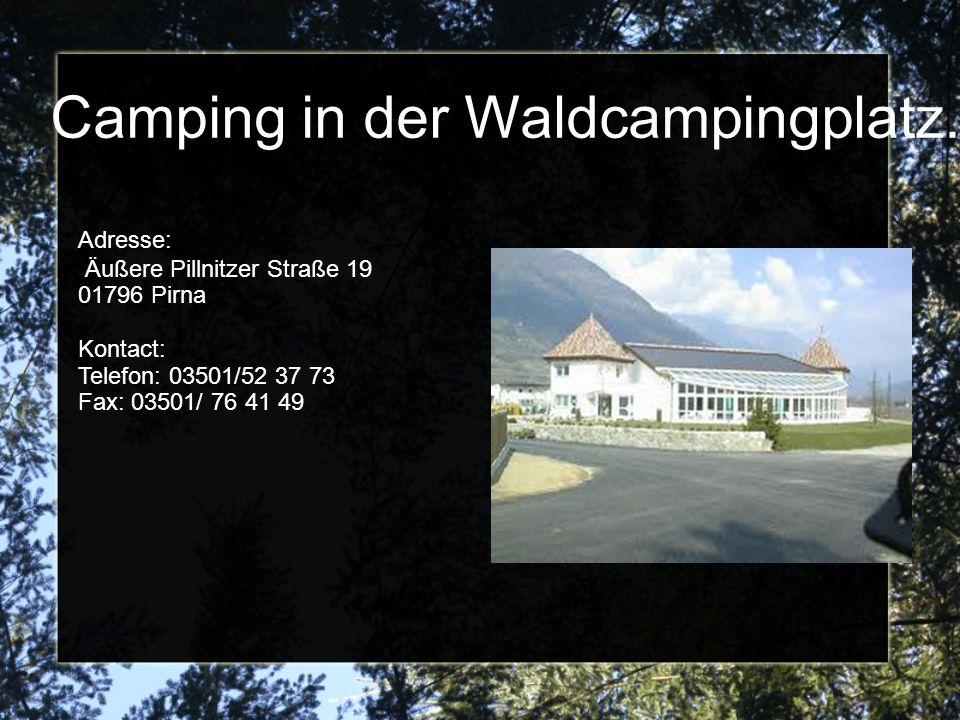 Camping in der Waldcampingplatz. Adresse: Äußere Pillnitzer Straße 19 01796 Pirna Kontact: Telefon: 03501/52 37 73 Fax: 03501/ 76 41 49