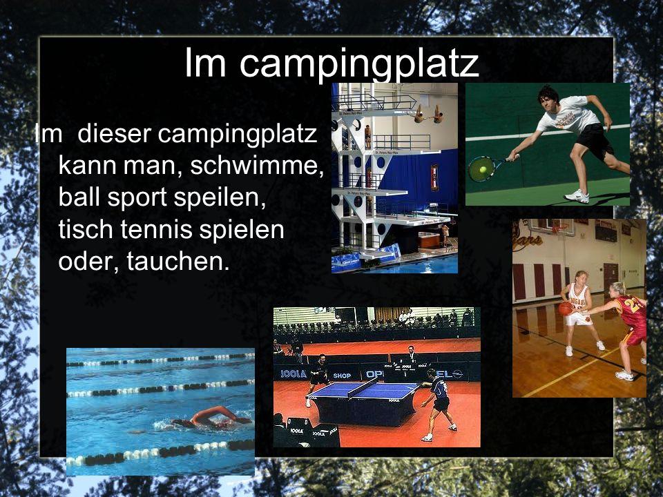 Im campingplatz Im dieser campingplatz kann man, schwimme, ball sport speilen, tisch tennis spielen oder, tauchen.