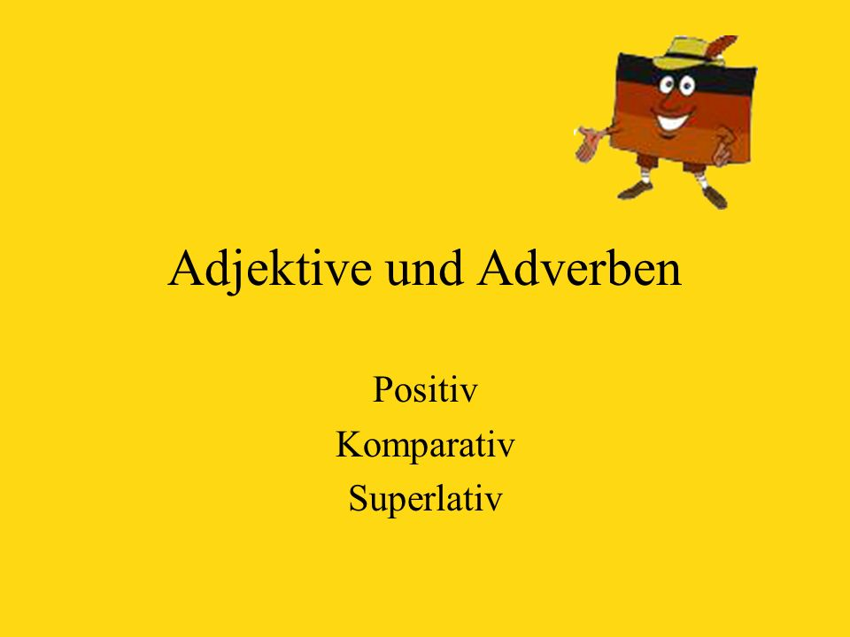 Positive Adjectives and Adverbs These are the forms you find in the dictionary.
