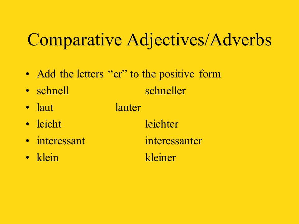 Comparative Adjectives/Adverbs Add the letters er to the positive form schnellschneller lautlauter leicht leichter interessantinteressanter kleinklein