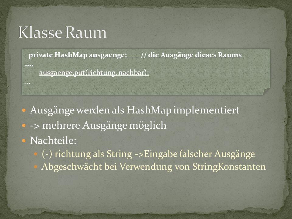 Ausgänge werden als HashMap implementiert -> mehrere Ausgänge möglich Nachteile: (-) richtung als String ->Eingabe falscher Ausgänge Abgeschwächt bei
