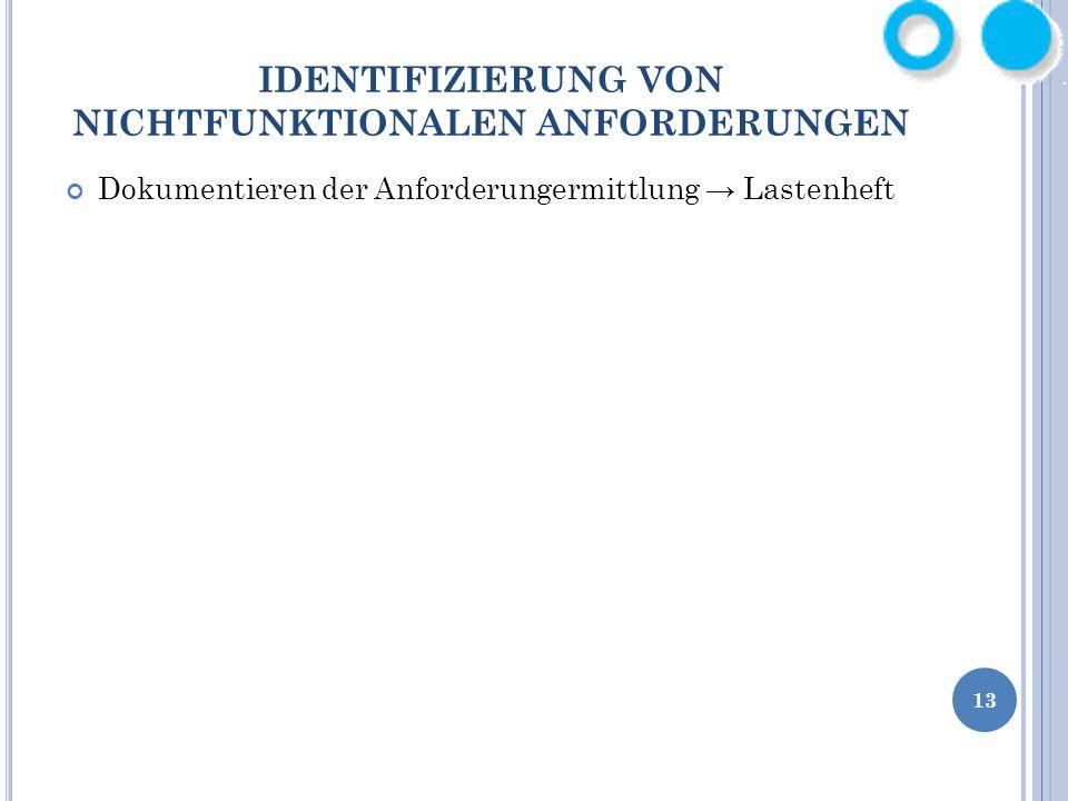 13 IDENTIFIZIERUNG VON NICHTFUNKTIONALEN ANFORDERUNGEN Dokumentieren der Anforderungermittlung Lastenheft