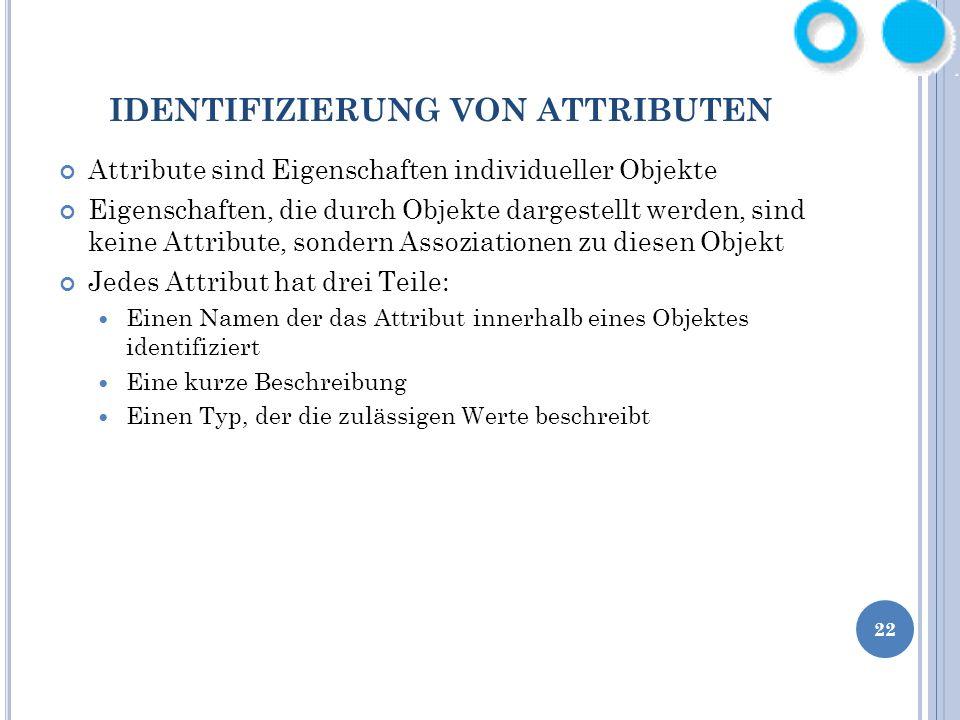 IDENTIFIZIERUNG VON ATTRIBUTEN Attribute sind Eigenschaften individueller Objekte Eigenschaften, die durch Objekte dargestellt werden, sind keine Attr