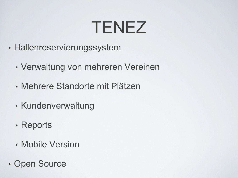 TENEZ Hallenreservierungssystem Verwaltung von mehreren Vereinen Mehrere Standorte mit Plätzen Kundenverwaltung Reports Mobile Version Open Source