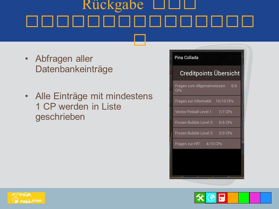 Rückgabe von Spieleresultate n Abfragen aller Datenbankeinträge Alle Einträge mit mindestens 1 CP werden in Liste geschrieben