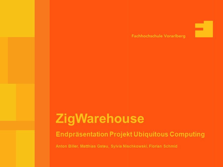 10-Feb-03 Seite 1 Anton Biller, Matthias Gsteu, Sylvia Nischkowski, Florian Schmid ZigWarehouse Endpräsentation Projekt Ubiquitous Computing