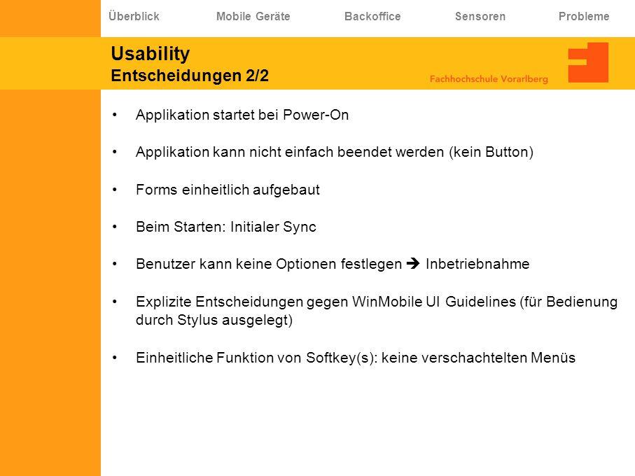 Usability Entscheidungen 2/2 Applikation startet bei Power-On Applikation kann nicht einfach beendet werden (kein Button) Forms einheitlich aufgebaut