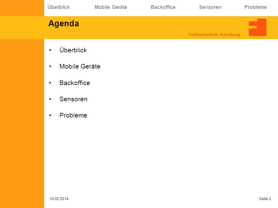 Agenda Überblick Mobile Geräte Backoffice Sensoren Probleme 10.02.2014 Seite 2 Überblick Mobile Geräte Backoffice Sensoren Probleme