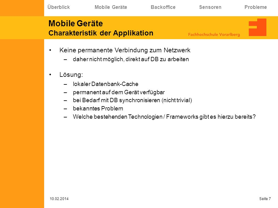 Mobile Geräte Charakteristik der Applikation 10.02.2014 Seite 7 Keine permanente Verbindung zum Netzwerk –daher nicht möglich, direkt auf DB zu arbeit