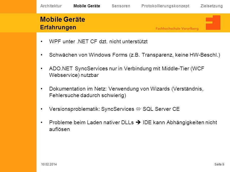 Mobile Geräte Erfahrungen WPF unter.NET CF dzt. nicht unterstützt Schwächen von Windows Forms (z.B. Transparenz, keine HW-Beschl.) ADO.NET SyncService
