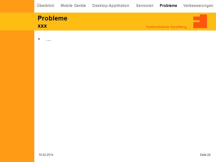 Probleme xxx 10.02.2014 Seite 26 … Überblick Mobile Geräte Desktop-Applikation Sensoren Probleme Verbesserungen