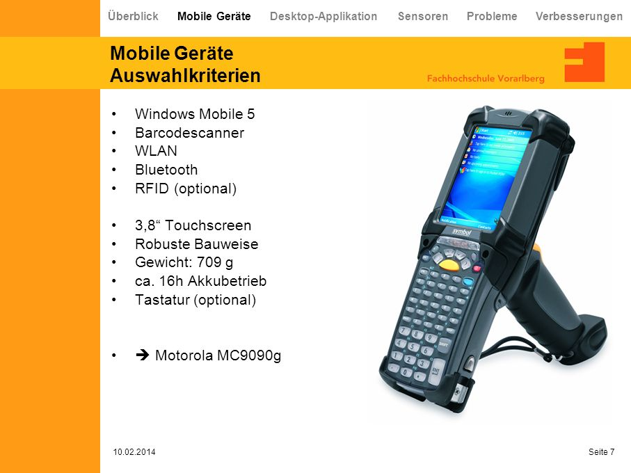 Mobile Geräte Auswahlkriterien Windows Mobile 5 Barcodescanner WLAN Bluetooth RFID (optional) 3,8 Touchscreen Robuste Bauweise Gewicht: 709 g ca.