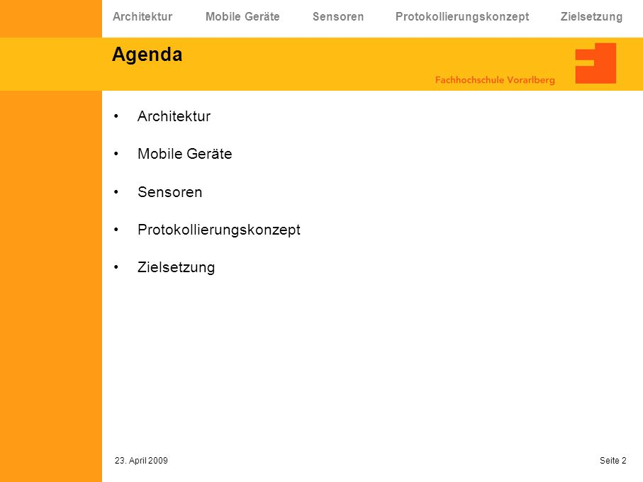 Seite 2 Agenda Architektur Mobile Geräte Sensoren Protokollierungskonzept Zielsetzung Architektur Mobile Geräte Sensoren Protokollierungskonzept Ziels