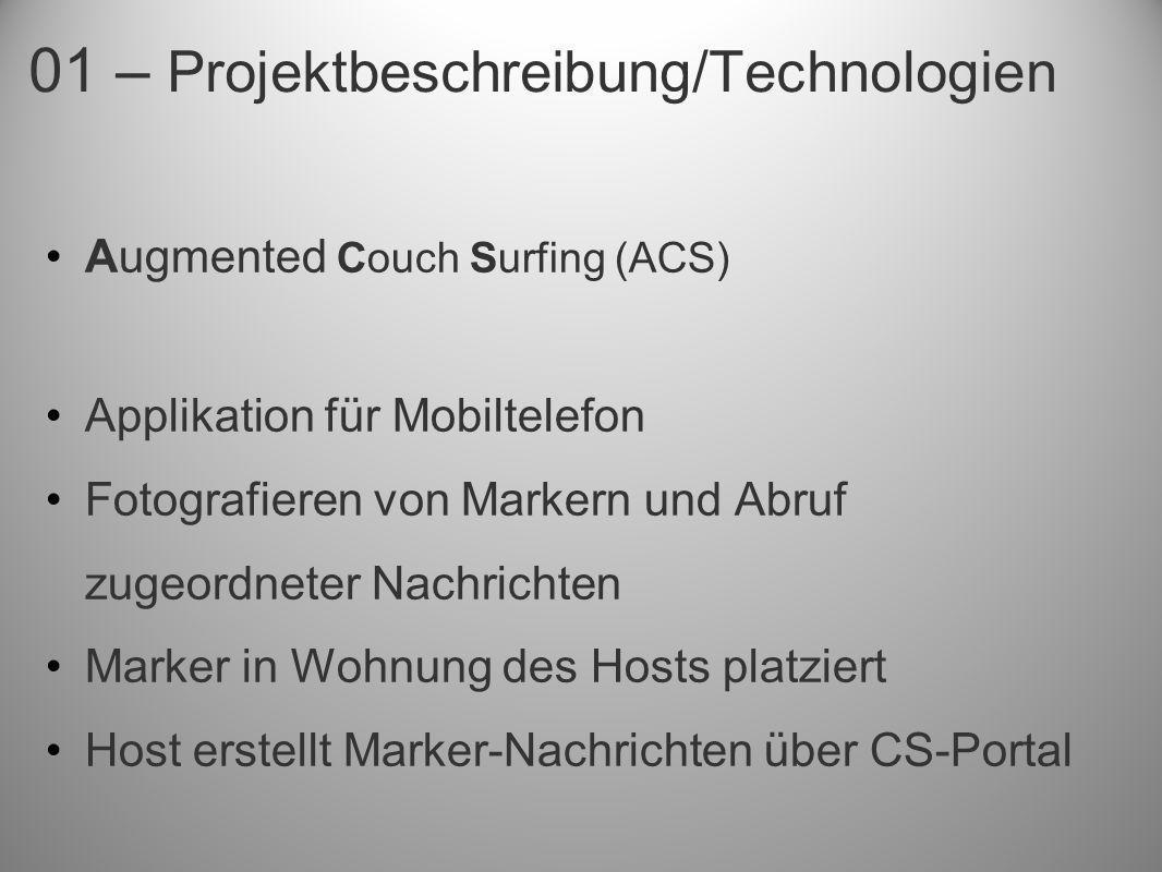 01 – Projektbeschreibung/Technologien Augmented Couch Surfing (ACS) Applikation für Mobiltelefon Fotografieren von Markern und Abruf zugeordneter Nach