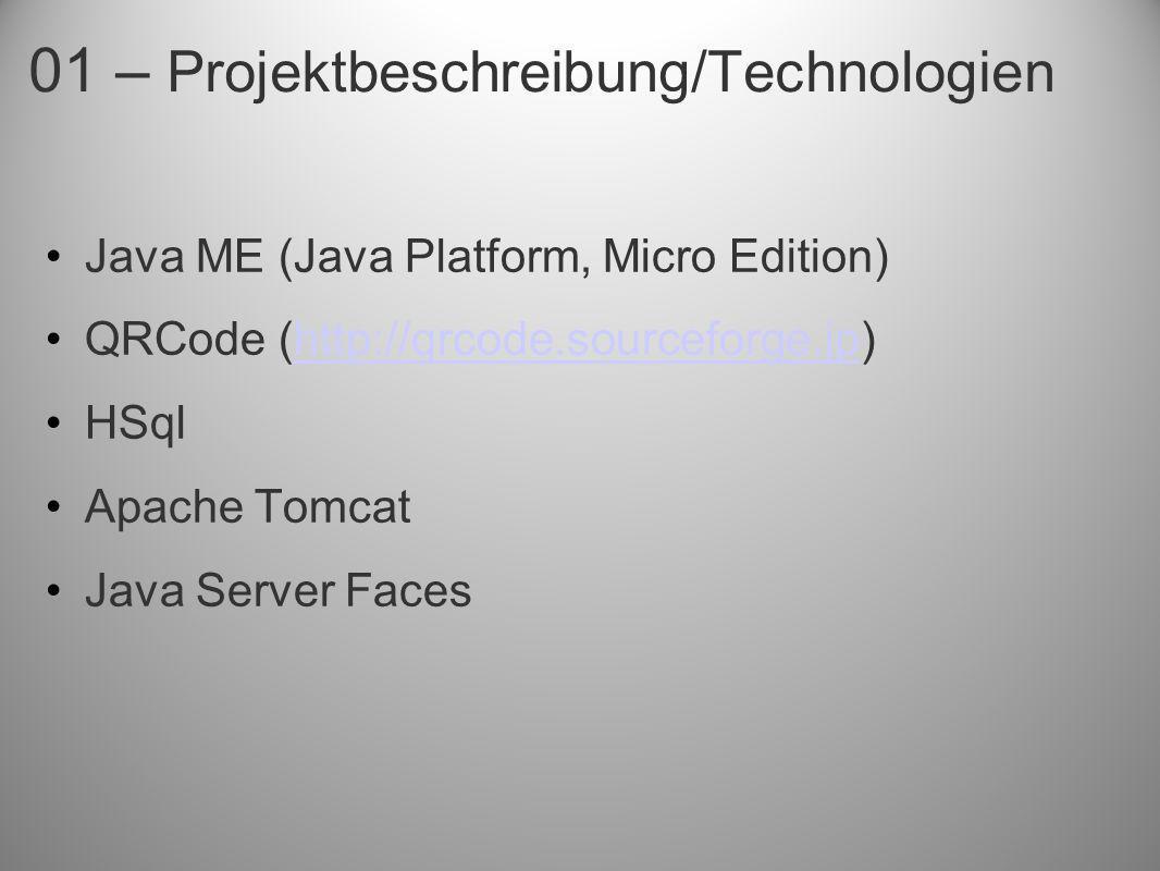 01 – Projektbeschreibung/Technologien Java ME (Java Platform, Micro Edition) QRCode (http://qrcode.sourceforge.jp)http://qrcode.sourceforge.jp HSql Ap