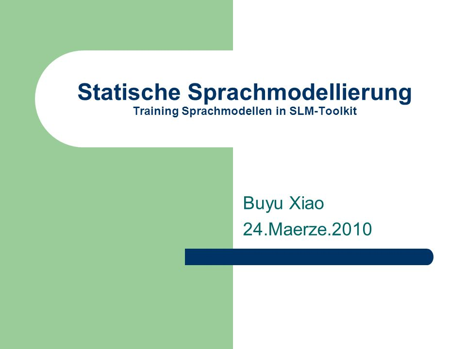 Statische Sprachmodellierung Training Sprachmodellen in SLM-Toolkit Buyu Xiao 24.Maerze.2010