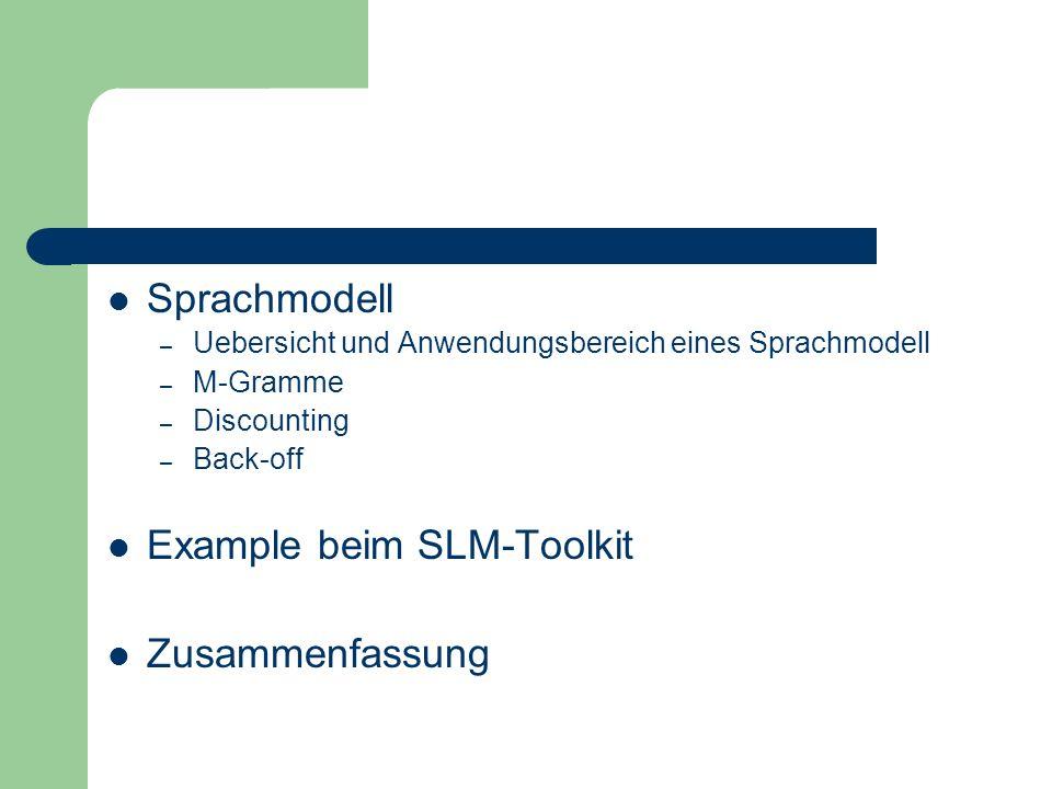 Sprachmodell – Uebersicht und Anwendungsbereich eines Sprachmodell – M-Gramme – Discounting – Back-off Example beim SLM-Toolkit Zusammenfassung