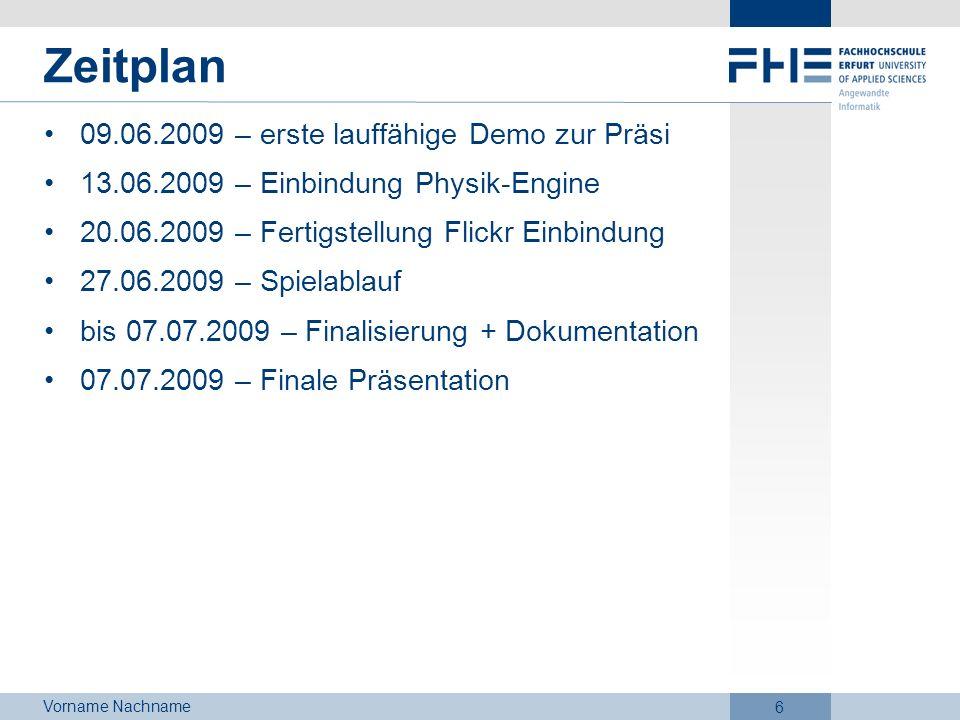 Vorname Nachname 6 Zeitplan 09.06.2009 – erste lauffähige Demo zur Präsi 13.06.2009 – Einbindung Physik-Engine 20.06.2009 – Fertigstellung Flickr Einb
