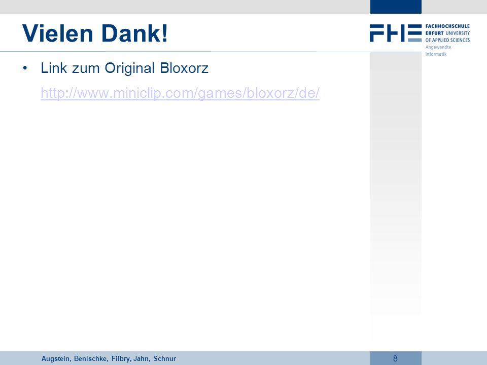 Vorname Nachname 8 Vielen Dank! Link zum Original Bloxorz http://www.miniclip.com/games/bloxorz/de/ Augstein, Benischke, Filbry, Jahn, Schnur