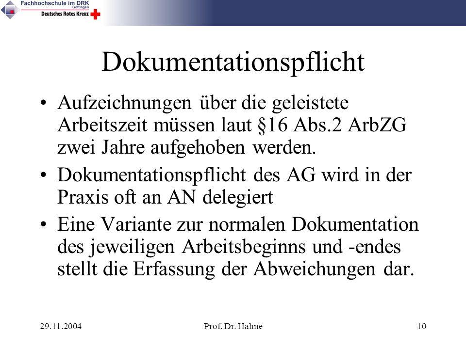 29.11.2004Prof. Dr. Hahne10 Dokumentationspflicht Aufzeichnungen über die geleistete Arbeitszeit müssen laut §16 Abs.2 ArbZG zwei Jahre aufgehoben wer