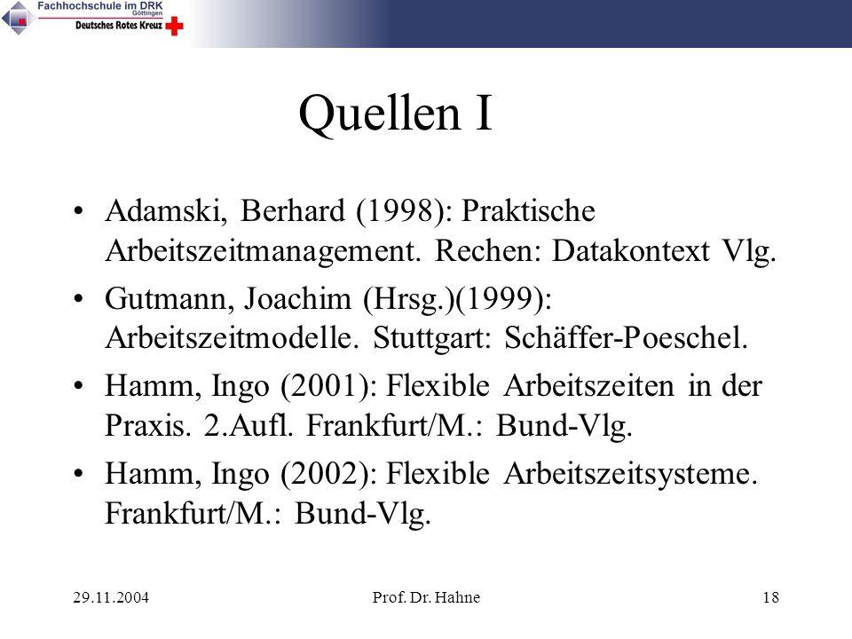 29.11.2004Prof. Dr. Hahne18 Quellen I Adamski, Berhard (1998): Praktische Arbeitszeitmanagement. Rechen: Datakontext Vlg. Gutmann, Joachim (Hrsg.)(199