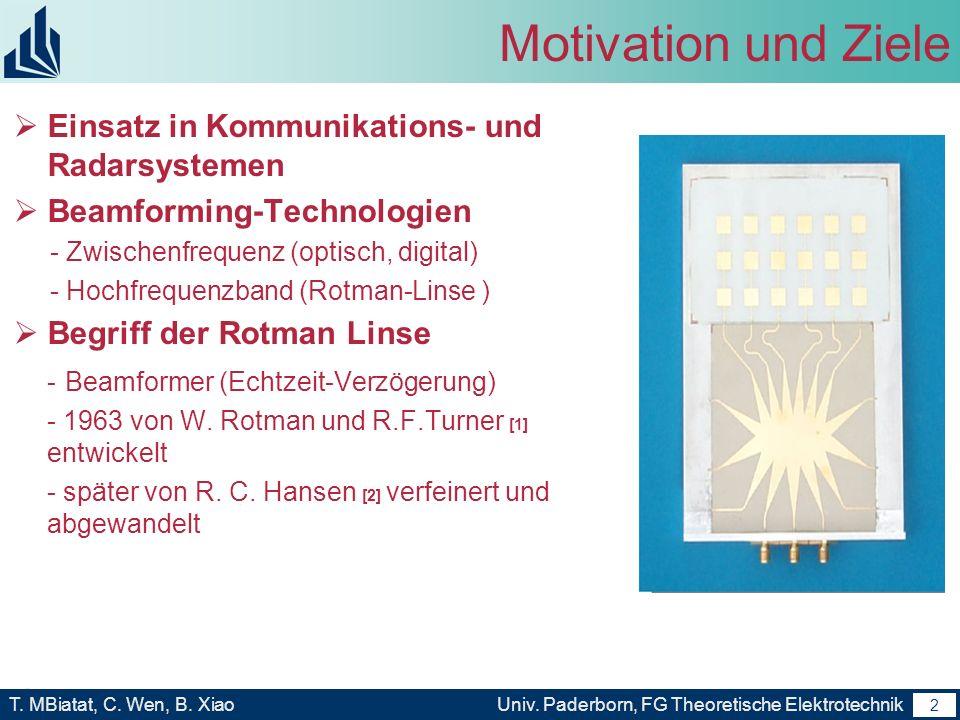 1 T. MBiatat, C. Wen, B. XiaoUniv. Paderborn, FG Theoretische Elektrotechnik 1 Gliederung Motivation und Ziele Grundlagen der Rotman-Linse Eigene Arbe