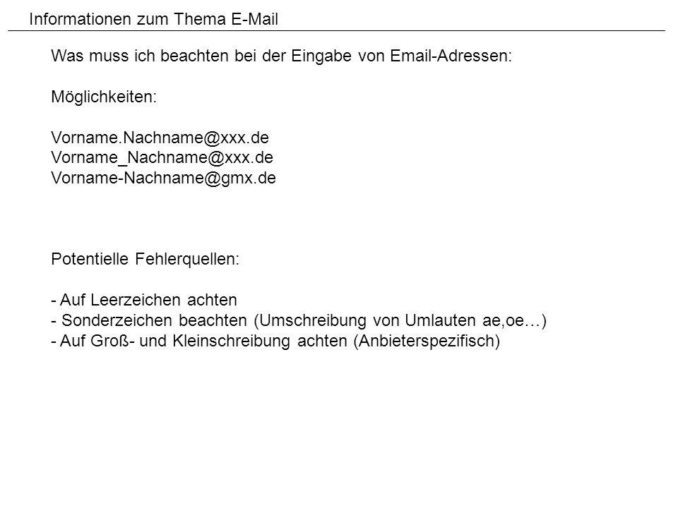 Informationen zum Thema E-Mail Was muss ich beachten bei der Eingabe von Email-Adressen: Möglichkeiten: Vorname.Nachname@xxx.de Vorname_Nachname@xxx.d