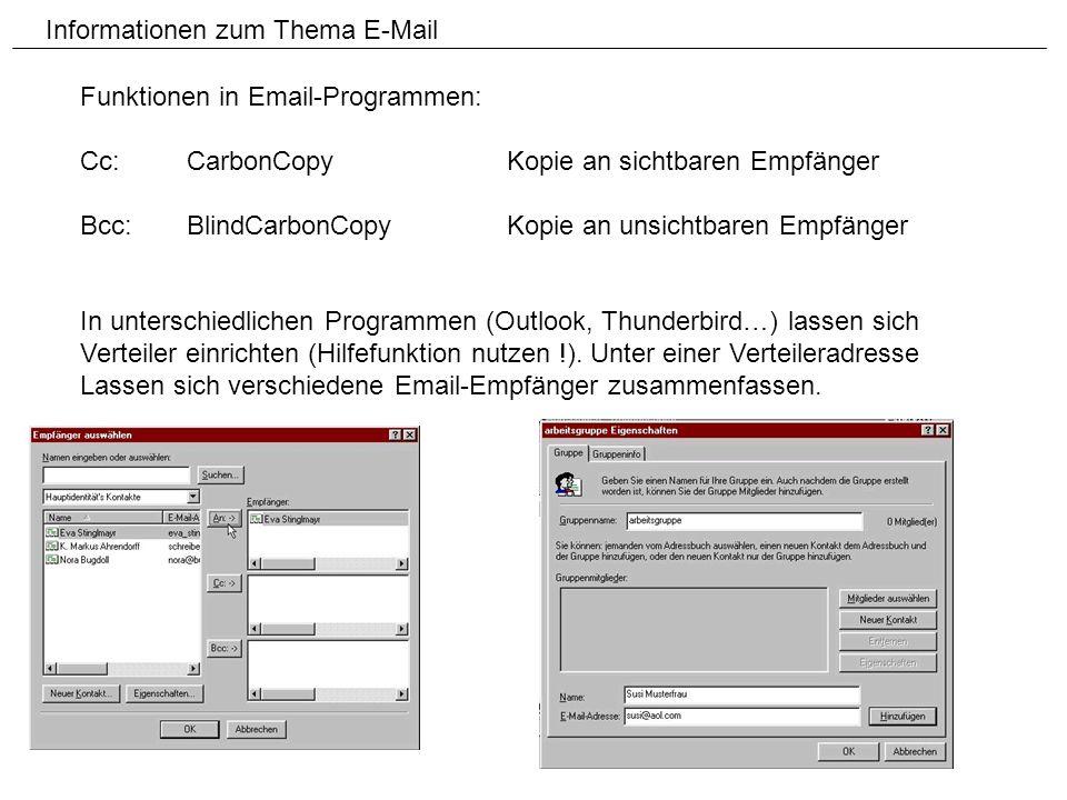 Informationen zum Thema E-Mail Funktionen in Email-Programmen: Cc:CarbonCopyKopie an sichtbaren Empfänger Bcc:BlindCarbonCopyKopie an unsichtbaren Emp