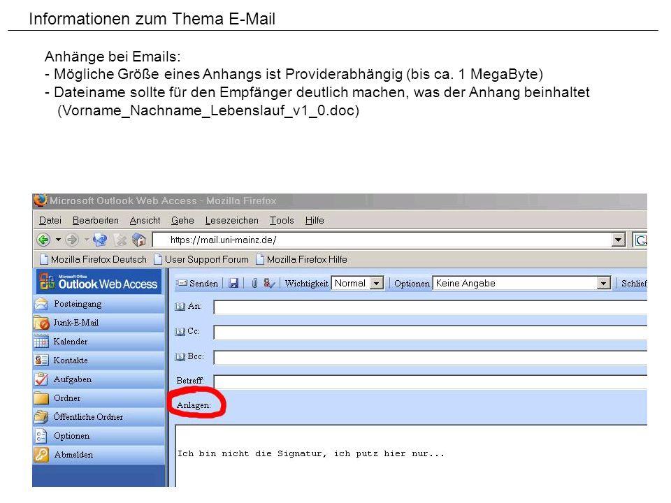 Informationen zum Thema E-Mail Anhänge bei Emails: - Mögliche Größe eines Anhangs ist Providerabhängig (bis ca. 1 MegaByte) - Dateiname sollte für den