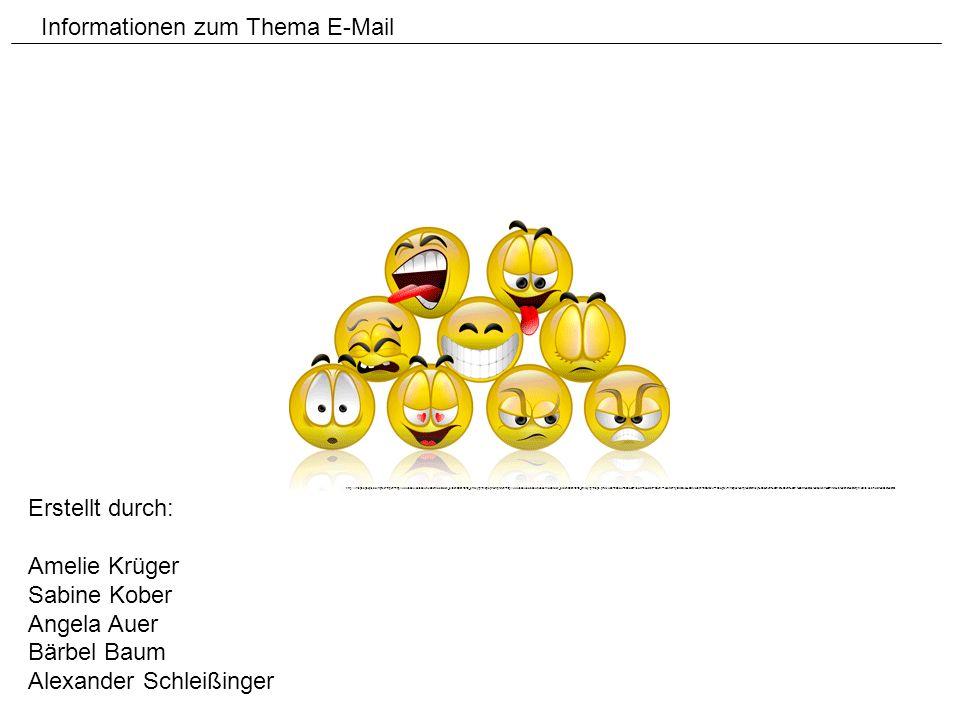 Informationen zum Thema E-Mail Erstellt durch: Amelie Krüger Sabine Kober Angela Auer Bärbel Baum Alexander Schleißinger http://images.google.de/imgre