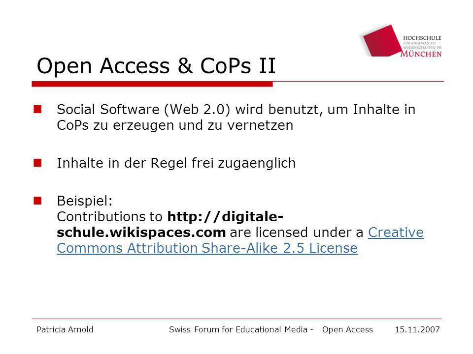 Patricia ArnoldSwiss Forum for Educational Media - Open Access 15.11.2007 Open Access & CoPs II Social Software (Web 2.0) wird benutzt, um Inhalte in